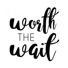 Worth the Wait Digital Cut File Happy Pregnancy, Surprise Pregnancy, Pregnancy Books, Pregnancy Clothes, Pregnancy Fashion, Pregnancy Test, Pregnancy Photos, Worth The Wait Quotes, Waiting Quotes