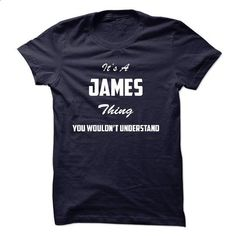 Its a JAMES Thing You Wouldnt Understand - #tumblr sweatshirt #black sweatshirt. I WANT THIS => https://www.sunfrog.com/LifeStyle/Its-a-JAMES-Thing-You-Wouldnt-Understand-4075918-Guys.html?68278