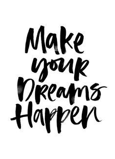 """""""Faites que vos rêves se produisent."""""""