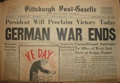 WW2 : Pittsburgh Post Gazette: GERMAN WAR ENDS : VE DAY Those Who Died For Peace