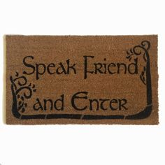 """Lord of the Rings Tolkien quote Speak, friend, and enter.'"""" Merry: """"What do you suppose that means?"""" Gandalf: """"Oh, it's quite simple. If you are a friend, you speak the password, and the doors will open"""""""