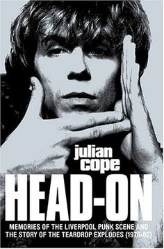 Head On/repossessed, Memories Of The Liverpool Punk-Scene And The Story Of The Teardrop Explodes By Julian Cope, Biografie w języku angielskim <JASK> Julian Cope, Psychedelic Bands, Irish Rock, Cool Books, Music Icon, Post Punk, Book Authors, Memoirs, Good Music