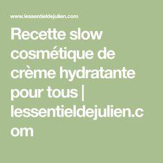 Recette slow cosmétique de crème hydratante pour tous | lessentieldejulien.com