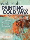 Wabi Sabi Painting with Cold Wax. The ancient philosophy of wabi-sabi honors the imperfect, the transitory and the humble. Cold wax is a perfect vehicle. Wabi Sabi, Wax Art, Tadelakt, Art Japonais, Encaustic Painting, Silk Painting, Learn To Paint, Your Paintings, Tree Paintings
