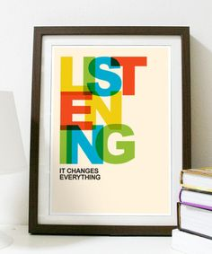 Listening Changes Everything - Poster A3 Print. $18.00 PosterInspired (like the colors for the kids room)