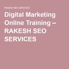 Digital Marketing Online Training – RAKESH SEO SERVICES