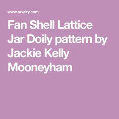 Fan Shell Lattice Jar Doily pattern by Jackie Kelly Mooneyham