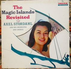 The Magic Islands Revisited by Axel Stordahl & His Orchestra & Chorus. -New York, N.Y., Decca  Records DL 9096, 12-inch monaural disc, gatefold, no date. Hawaiian easy listening record.