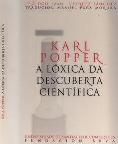 A lóxica da descuberta científica / Karl Popper ; prólogo Juan Vázquez Sánchez ; tradución Manuel Puga Moruxa