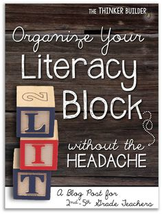 The Thinker Builder: Organize Your Literacy Block, Without the Headache Scheduling a literacy block, gr. 2-5