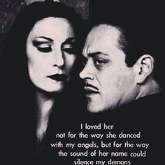 """""""I loved her not for the way she dance with my angels, but for the way the sound of her name could silence my demons"""" Gomez Addams - Addams Family Great Quotes, Quotes To Live By, Life Quotes, Inspirational Quotes, Top Quotes, Dark Love Quotes, Amazing Quotes, Motivational Quotes, The Words"""