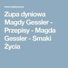 Zupa dyniowa Magdy Gessler - Przepisy - Magda Gessler - Smaki Życia