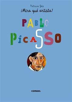 """Patricia Geis. """"¡Mira qué artista! Pablo Picasso"""". Editorial Combel (6 a 10 años) Està també en català"""
