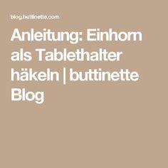 Anleitung: Einhorn als Tablethalter häkeln | buttinette Blog