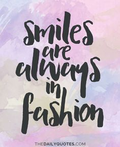Smiles are always in fashion. thedailyquotes.com