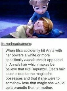 You mean her hair is white because she has snow powers! And snow is white so her hair is white! Whoa!