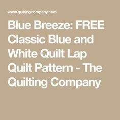 Blue Breeze: FREE Classic Blue and White Quilt Lap Quilt Pattern - The Quilting Company