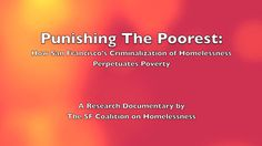 Punishing the Poorest: How SF's Criminalization of Homelessness Perpetuates Poverty