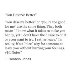 """""""You deserve better"""" = I know what it takes to make you happy, yet I don't have the desire to do it or even want to try."""