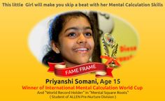 FAME FRAME #3  This Little Girl will make you skip a beat with her Mental Calculations Skills!   Priyanshi Somani, #ChildProdigy , age 15, Student of ALLEN's #PreNurture Division, is a world record holder in Mental Square Roots and is the youngest Winner ever, of the International Mental Calculation World Cup. She calculated the square root of 10 six-digit numbers in 2 minutes and 43 seconds!