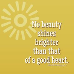 Have a good heart - be beautiful, be happy. Good Heart, Make Happy, Calm, Thoughts, How To Make, Life, Beauty, Beautiful, Cosmetology