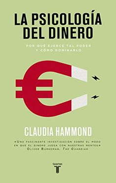 La psicología del dinero : por qué ejerce tal poder y cómo dominarlo / Claudia Hammond ; traducción de Mariano Peyrou