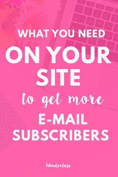 How to Optimize Your Site for List Building. Learn how to get way more email subscribers by doing these things to your site and blog! — Wonderlass