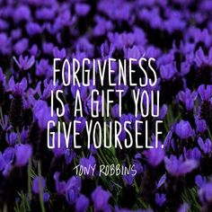 Forgiveness is a gift you give yourself.  Tony Robbins