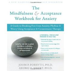 The Mindfulness and Acceptance Workbook for Anxiety: A Guide to Breaking Free from Anxiety, Phobias, and Worry Using Acceptance and Commitment Therapy (Paperback) www.amazon.com/...