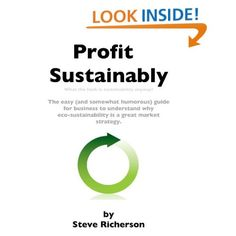 Profit Sustainably by Steve Richerson (Steve Trash's alter-ego) The book is an easy (and somewhat humorous) guide to sustainability for business.  Available on Amazon.com: Kindle Store