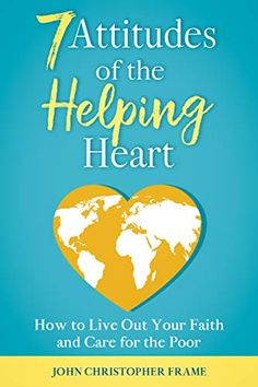 7 Attitudes of the Helping Heart: How to Live Out Your Faith and Care for the Poor by John Christopher Frame | Christian Book Finds Good Books, Books To Read, Free Books, Spirituality Books, Wake Up Call, People In Need, Inspirational Books, Book Reader, Better Love