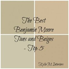The Best Benjamin Moore Beiges and Tans I like this bloggers descriptions because it's a great color tutorial