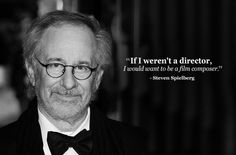 Steven Spielberg : film composer quotes