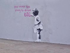 Your never too young to dream BIG