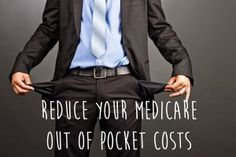 How To Reduce Your Medicare Out of Pocket Costs