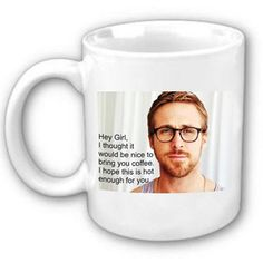 """""""Hey Girl, I thought it would be nice to bring you coffee. I hope this is hot enough for you."""" #popculture"""