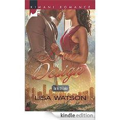LOVE BY DESIGN (The Match Broker, Book 3) by Lisa Watson (Kimani, 2014)