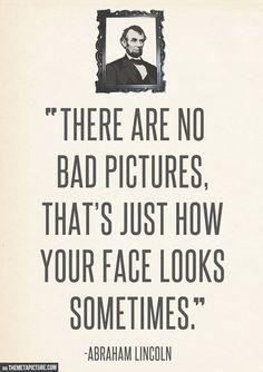 Honest Abe wouldn't lie...