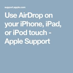 Use AirDrop on your iPhone, iPad, or iPod touch - Apple Support
