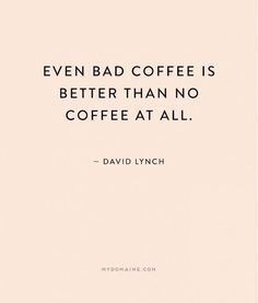 """""""Even bad coffee is better than no coffee at all."""" - David Lynch // #MyDomaineQuotes #NationalCoffeeDay"""