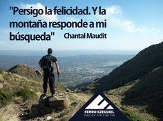 """""""Persigo la felicidad. Y la montaña responde a mi búsqueda"""" Chantal Maudit - Ferro Ezequiel - Pasión sin límites."""