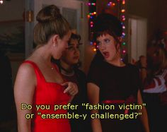 """""""As if! Like I would be caught dead wearing anything from Judie's."""""""