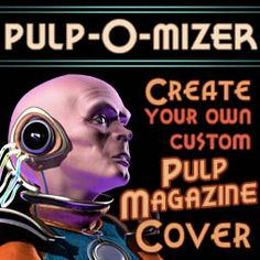 PULP-O-MIZER -- make your own pulp magazine cover thanks to Cornelius Zappencackler's Derange-o-Lab. {{Bloody genius, this is!}}