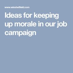 Ideas for keeping up morale in our job campaign