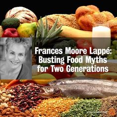 Frances Moore Lappe: Busting Food Myths For Two Generations. Read Here: http://www.cornucopia.org/2013/10/busting-food-myths-two-generations