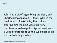 This isn't really a headcanon as the John Watson of the original stories entrusted Sherlock with his pocketbook to keep himself from his gambling habits, but still. I did notice that moment in HOUND, and appreciated it.
