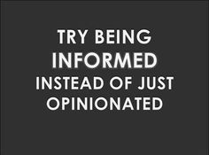 Try being informed instead of just opinionated.