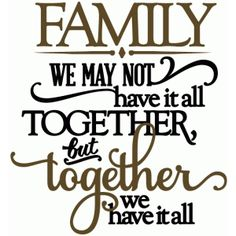 Silhouette Design Store - View Design family together we have it all - vinyl phrase Vinyl Quotes, Sign Quotes, Me Quotes, Qoutes, Monday Quotes, Silhouette Design, Silhouette Cameo, Silhouette Files, Silhouette Projects