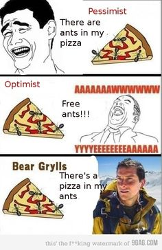 Pessimist, optimist, or Bear Grylls-which one are you? Some Funny Jokes, Crazy Funny Memes, Really Funny Memes, Stupid Funny Memes, Funny Relatable Memes, Haha Funny, Hilarious, Funny Humor, Funny Quotes