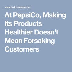 At PepsiCo, Making Its Products Healthier Doesn't Mean Forsaking Customers